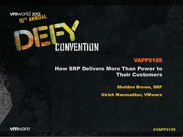 How SRP Delivers More Than Power to Their Customers Sheldon Brown, SRP Girish Manmadkar, VMware VAPP5105 #VAPP5105