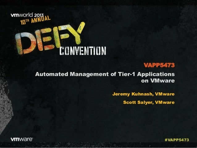 Automated Management of Tier-1 Applications on VMware Jeremy Kuhnash, VMware Scott Salyer, VMware VAPP5473 #VAPP5473