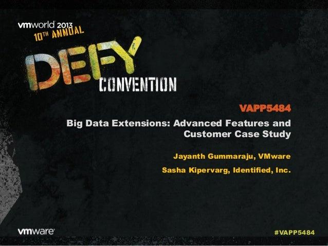 Big Data Extensions: Advanced Features and Customer Case Study Jayanth Gummaraju, VMware Sasha Kipervarg, Identified, Inc....