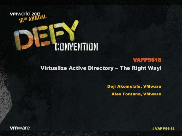 Virtualize Active Directory ‒ The Right Way! Deji Akomolafe, VMware Alex Fontana, VMware VAPP5618 #VAPP5618