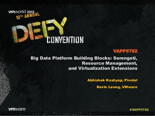 VMworld 2013: Big Data Platform Building Blocks: Serengeti, Resource Management, and Virtualization Extensions