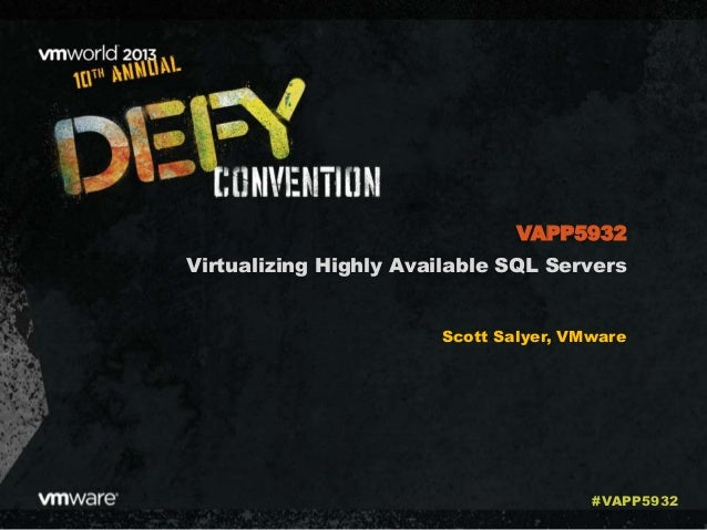 Virtualizing Highly Available SQL Servers Scott Salyer, VMware VAPP5932 #VAPP5932