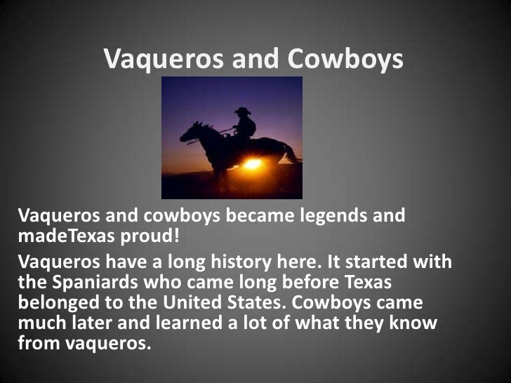 Vaqueros and CowboysVaqueros and cowboys became legends andmadeTexas proud!Vaqueros have a long history here. It started w...