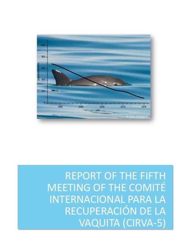 REPORT OF THE FIFTH MEETING OF THE COMITÉ INTERNACIONAL PARA LA RECUPERACIÓN DE LA VAQUITA (CIRVA-5) 1995 2000 2005 2010 2...
