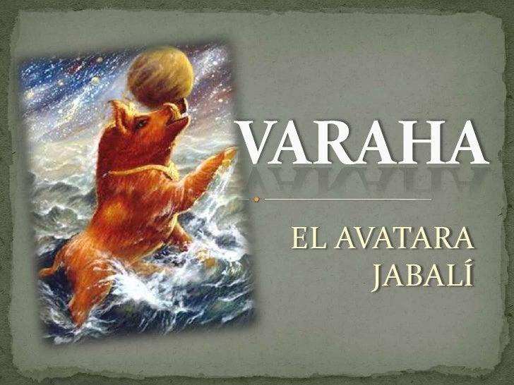 VARAHA<br />EL AVATARA JABALÍ<br />