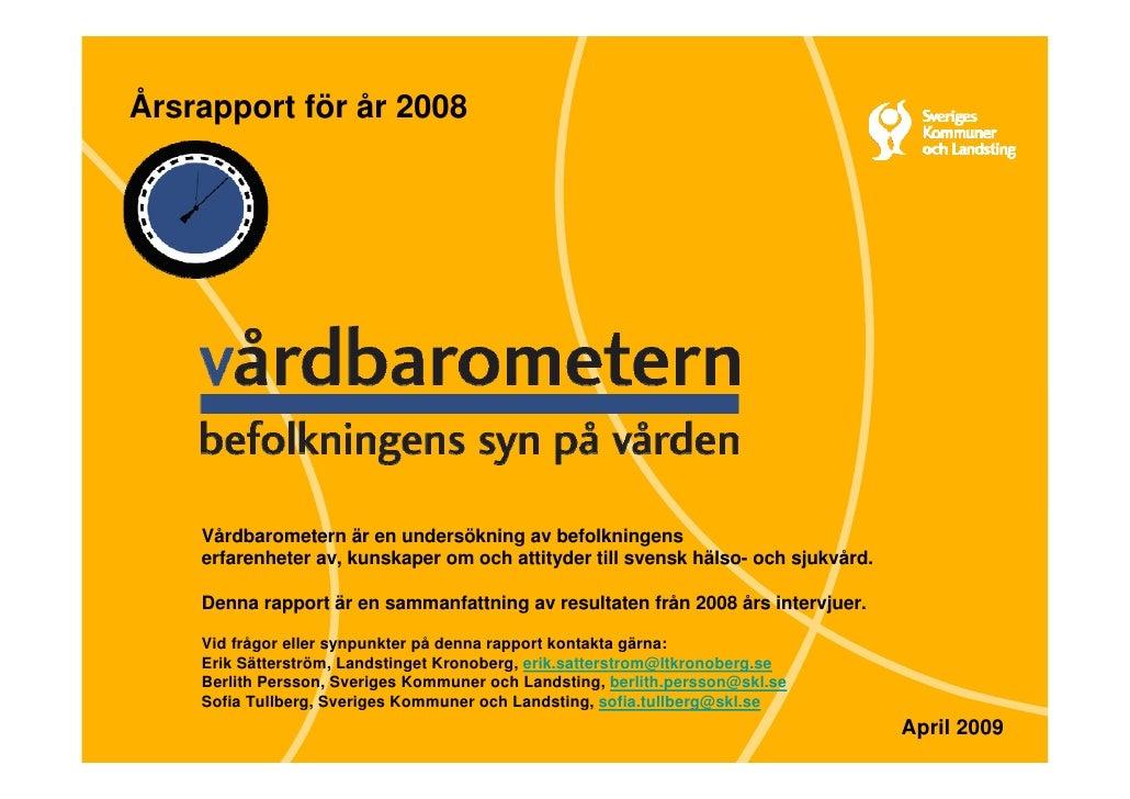 Årsrapport för år 2008         Vårdbarometern är en undersökning av befolkningens     erfarenheter av, kunskaper om och at...