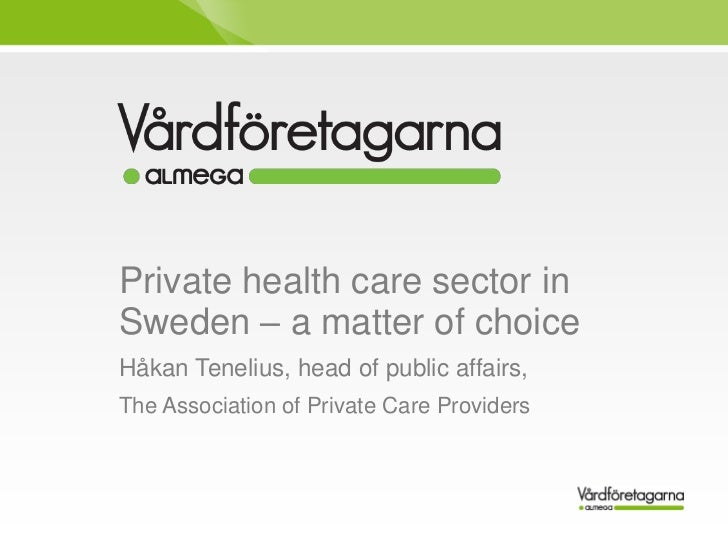 Private health care sector inSweden – a matter of choiceHåkan Tenelius, head of public affairs,The Association of Private ...