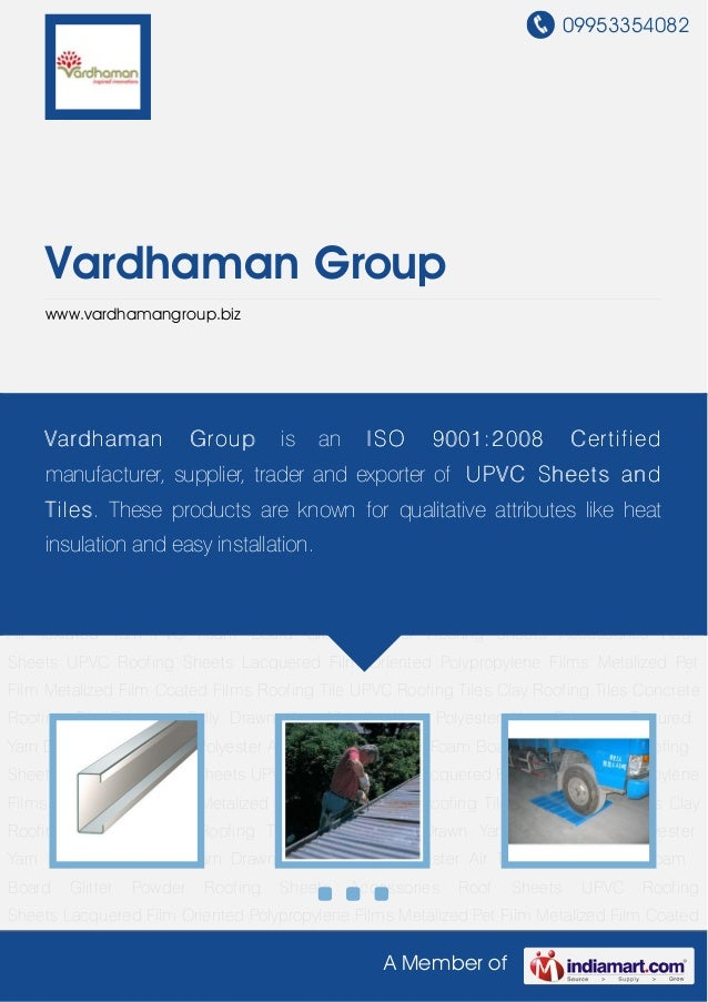 09953354082A Member ofVardhaman Groupwww.vardhamangroup.bizRoofing Sheets Accessories Roof Sheets UPVC Roofing Sheets Lacq...