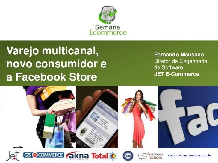 Varejo multicanal,   Fernando Mansano                     Diretor de Engenharianovo consumidor e    de Software           ...