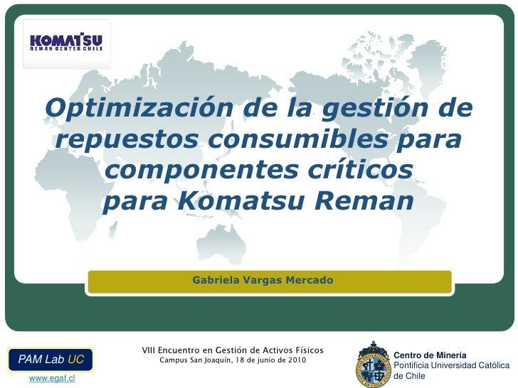 Optimización de la gestión de repuestos consumibles para componentes críticospara Komatsu Reman<br />Gabriela Vargas Merca...