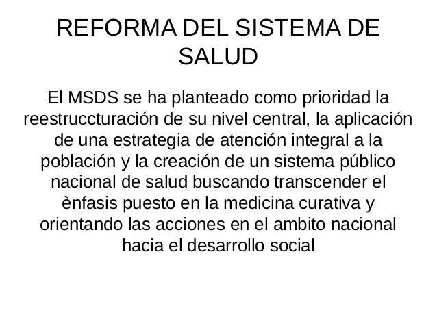 REFORMA DEL SISTEMA DE SALUD El MSDS se ha planteado como prioridad la reestruccturación de su nivel central, la aplicació...