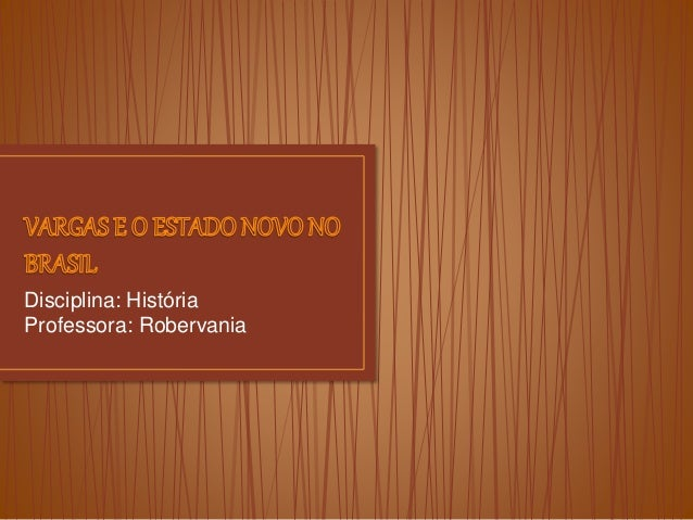 Disciplina: História  Professora: Robervania