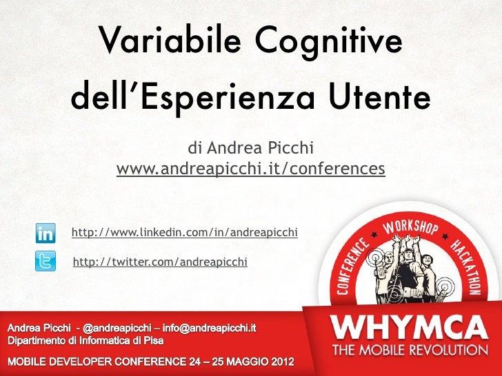 Variabile Cognitivedell'Esperienza Utente              di Andrea Picchi       www.andreapicchi.it/conferenceshttp://www.li...