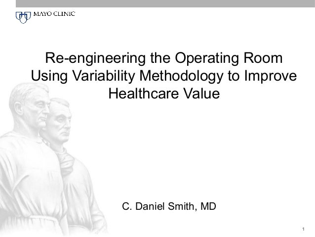 Re-engineering the Operating Room Using Variability Methodology to Improve Healthcare Value  C. Daniel Smith, MD 1