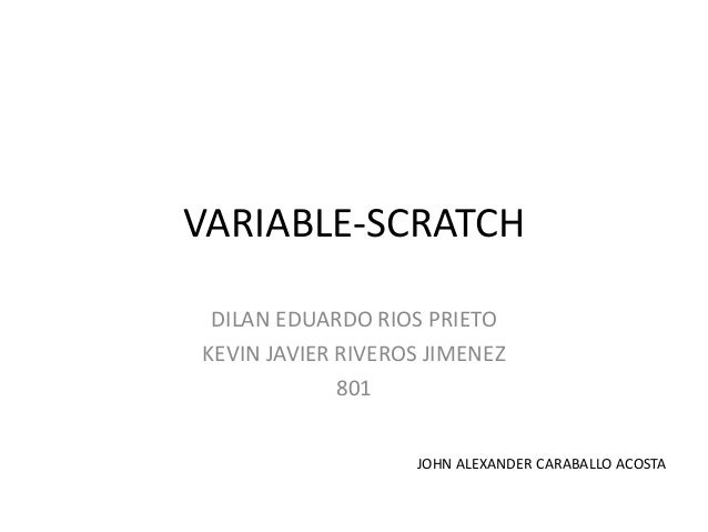 VARIABLE-SCRATCH DILAN EDUARDO RIOS PRIETO KEVIN JAVIER RIVEROS JIMENEZ 801 JOHN ALEXANDER CARABALLO ACOSTA