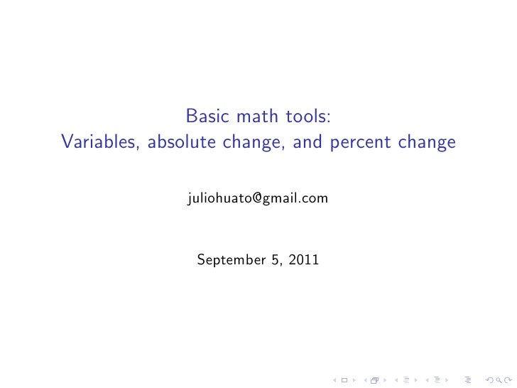 Basic math tools:Variables, absolute change, and percent change              juliohuato@gmail.com               September ...