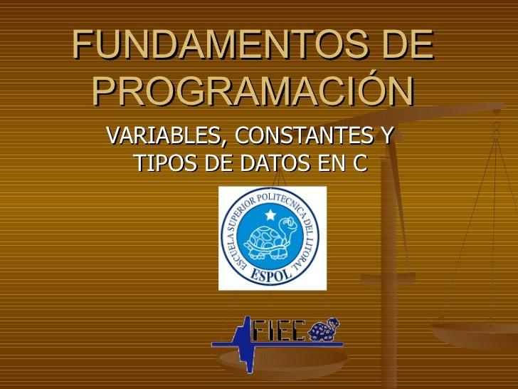 FUNDAMENTOS DE PROGRAMACIÓN VARIABLES, CONSTANTES Y TIPOS DE DATOS EN C