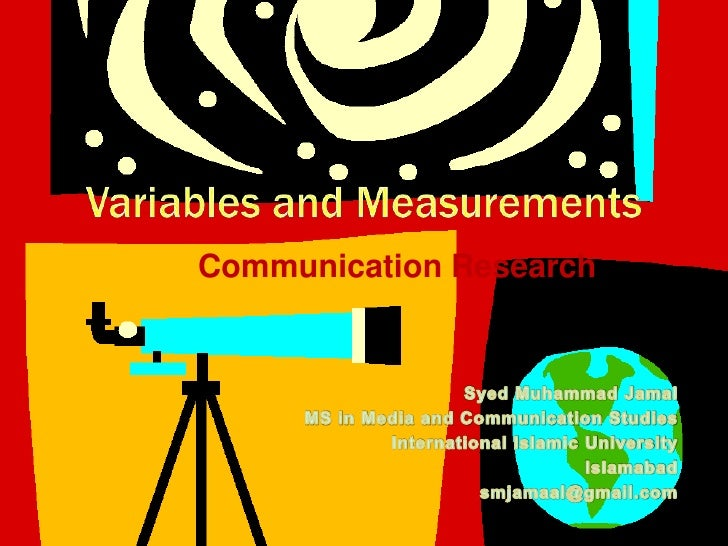 Variables and Measurements<br />Communication Research<br />Syed Muhammad Jamal<br />MS in Media and Communication Studies...