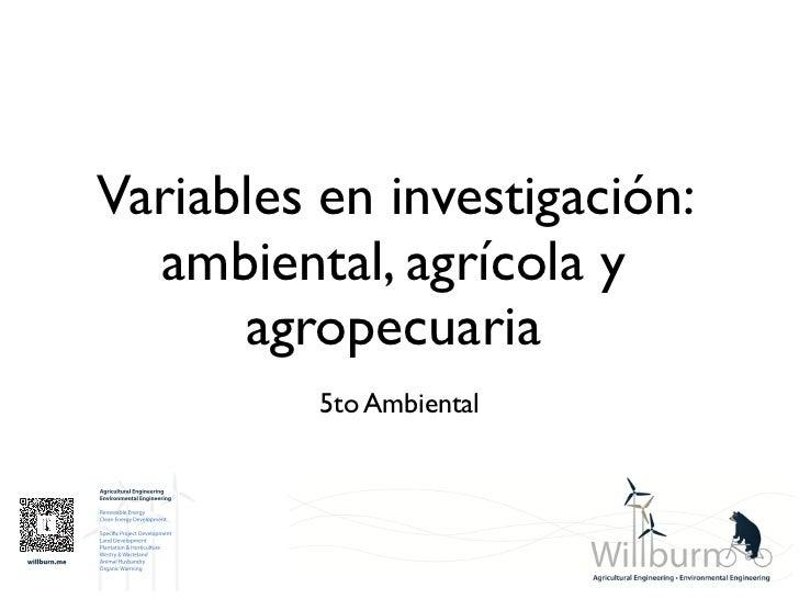 Variables en investigación:  ambiental, agrícola y      agropecuaria          5to Ambiental