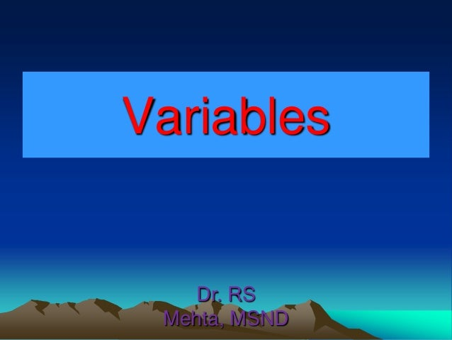 Variables  Dr. RS Mehta, MSND
