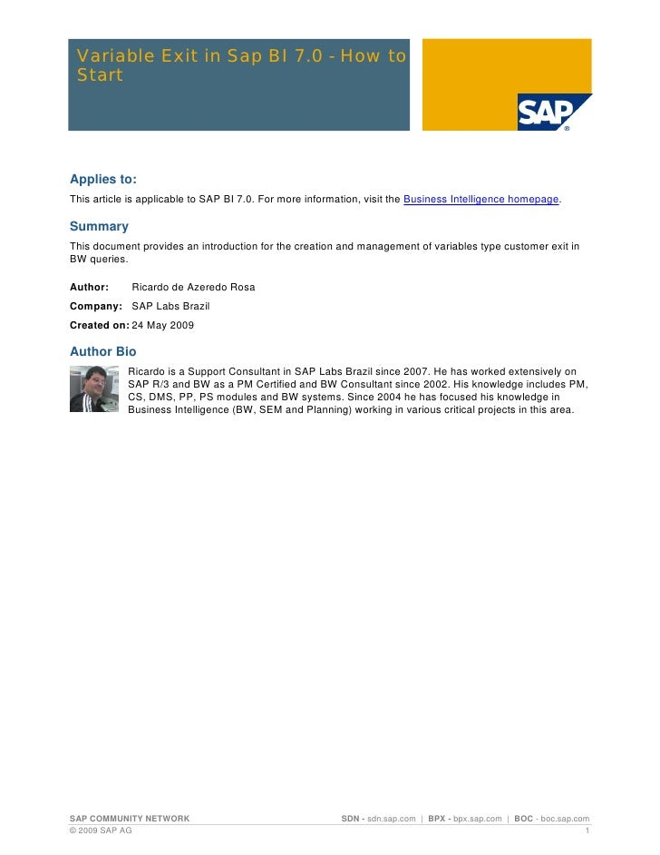 Variable Exit in Sap BI 7.0 - How to StartApplies to:This article is applicable to SAP BI 7.0. For more information, visit...