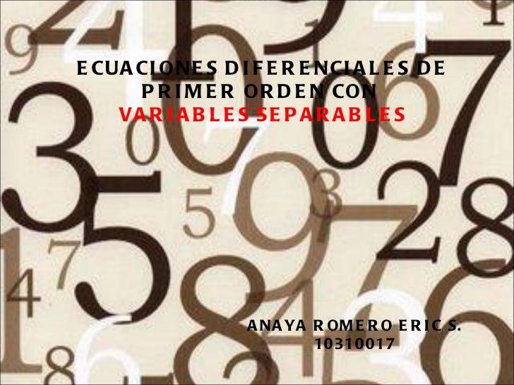 ECUACIONES DIFERENCIALES DE PRIMER ORDEN CON  VARIABLES SEPARABLES ANAYA ROMERO ERIC S. 10310017