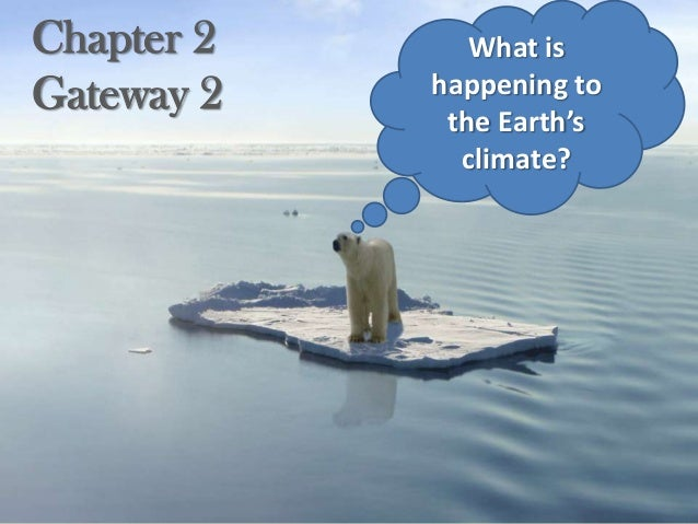 Chapter 2 Gateway 2 What is happening to the Earth's climate?