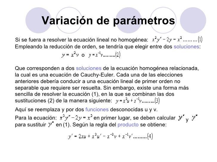 Variación de parámetros Si se fuera a resolver la ecuación lineal no homogénea: Empleando la reducción de orden, se tendrí...