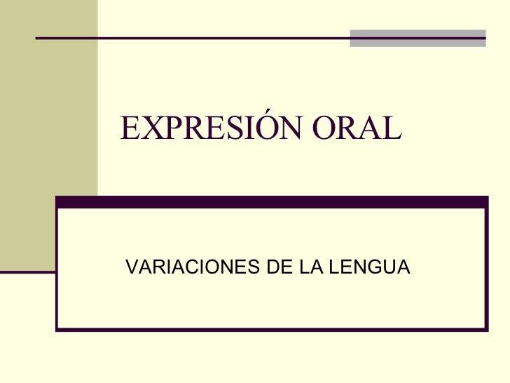 EXPRESIÓN ORAL VARIACIONES DE LA LENGUA