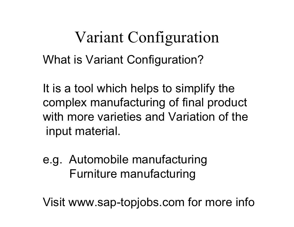 Variant ConfigurationWhat is Variant Configuration?It is a tool which helps to simplify thecomplex manufacturing of final ...