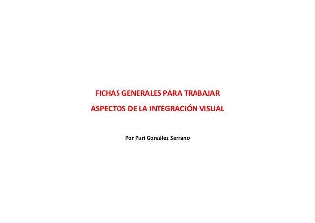 FICHAS GENERALES PARA TRABAJAR ASPECTOS DE LA INTEGRACIÓN VISUAL Por Puri González Serrano