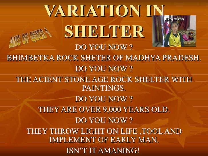 VARIATION IN         SHELTER               DO YOU NOW ?BHIMBETKA ROCK SHETER OF MADHYA PRADESH.               DO YOU NOW ?...