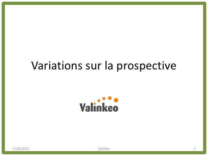 Variations sur la prospective17/02/2011                Valinkeo           1