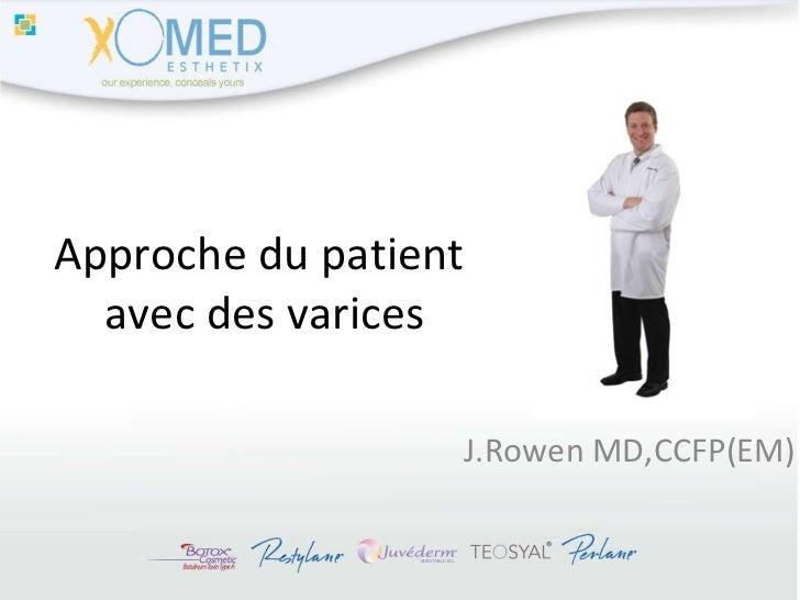 Approche du patient  avec des varices J.Rowen MD,CCFP(EM)