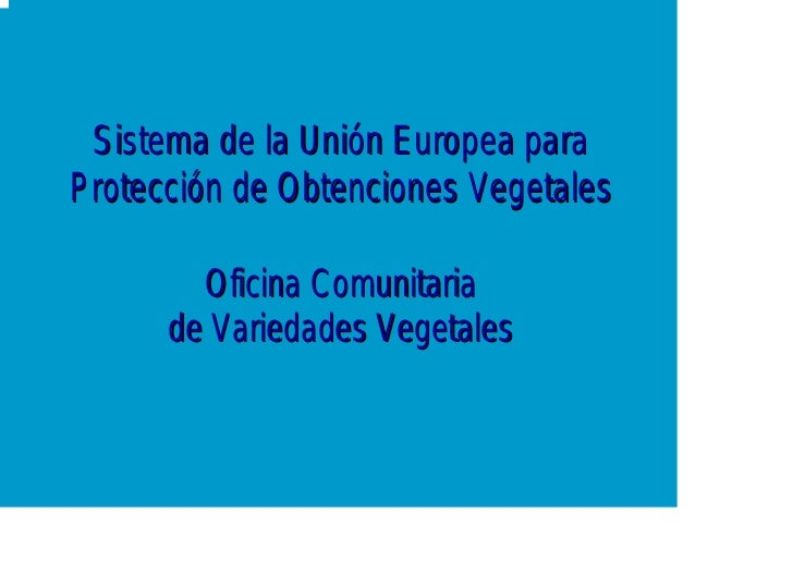 Sistema de la Unión Europea para Protección de Obtenciones Vegetales          Oficina Comunitaria       de Variedades Vege...