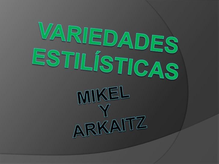 Variedades estilísticas<br />Mikel <br />Y<br /> arkaitz<br />