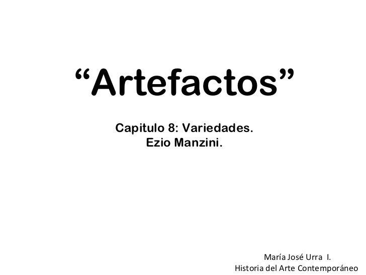 """"""" Artefactos"""" Capitulo 8: Variedades. Ezio Manzini. María José Urra  I. Historia del Arte Contemporáneo"""