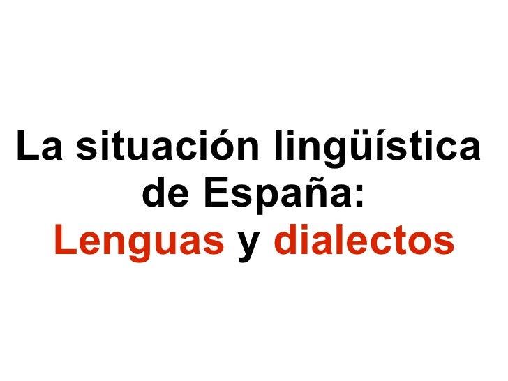 La situación lingüística  de España: Lenguas  y  dialectos