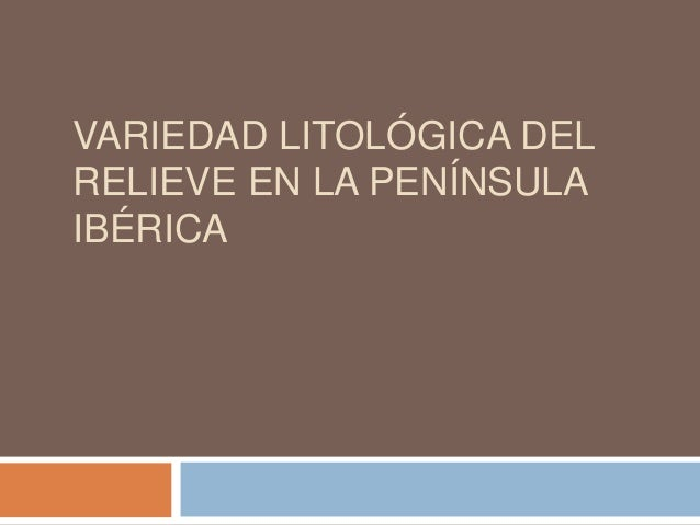 VARIEDAD LITOLÓGICA DEL RELIEVE EN LA PENÍNSULA IBÉRICA