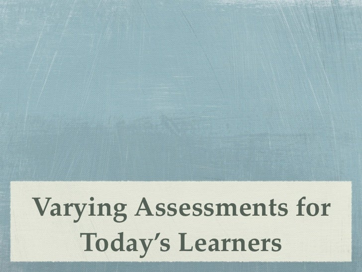 Varying Assessments for   Today's Learners