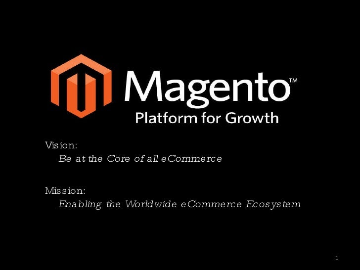 Vision:  Be at the Core of all eCommerce Mission: Enabling the Worldwide eCommerce Ecosystem