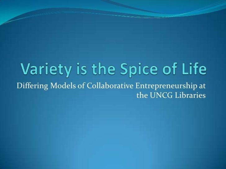 Variety Is The Spice Of Life: Differing Models of Entrepreneurship at the University of North Carolina at Greensboro Libraries Tim Bucknall, UNCG