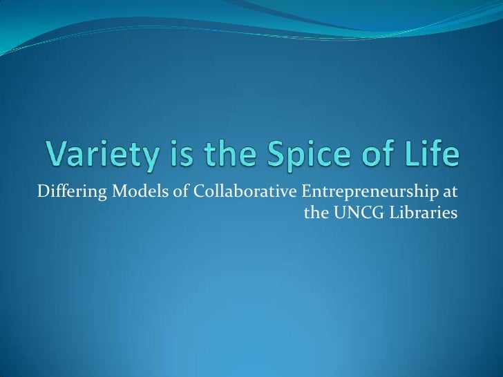 Variety Is The Spice Of Life: Differing Models of Entrepreneurship at the University of North Carolina at Greensboro Libraries Tim Bucknall, UNCG