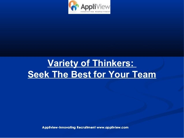 Variety of Thinkers: Seek The Best for Your Team  Appliview-Innovating Recruitment www.appliview.com