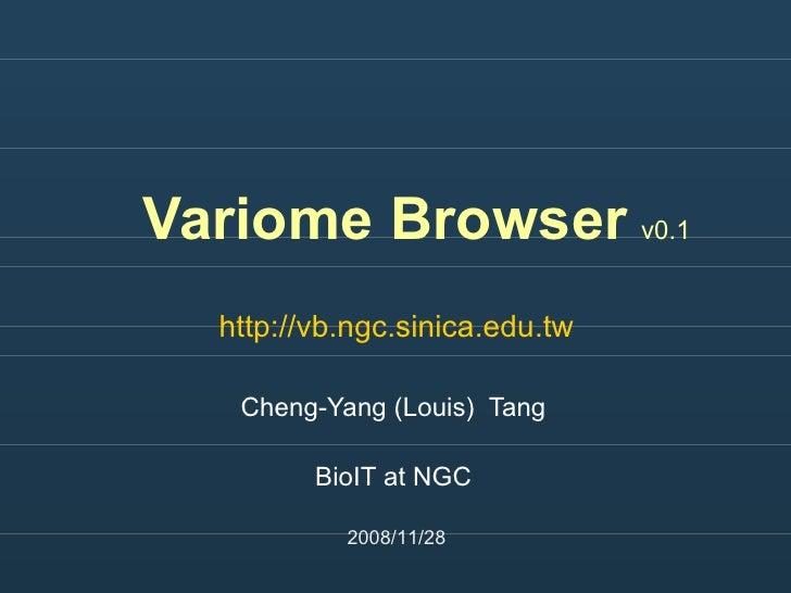 Variome Browser   v0.1 Cheng-Yang (Louis)  Tang BioIT at NGC 2008/11/28 http://vb.ngc.sinica.edu.tw