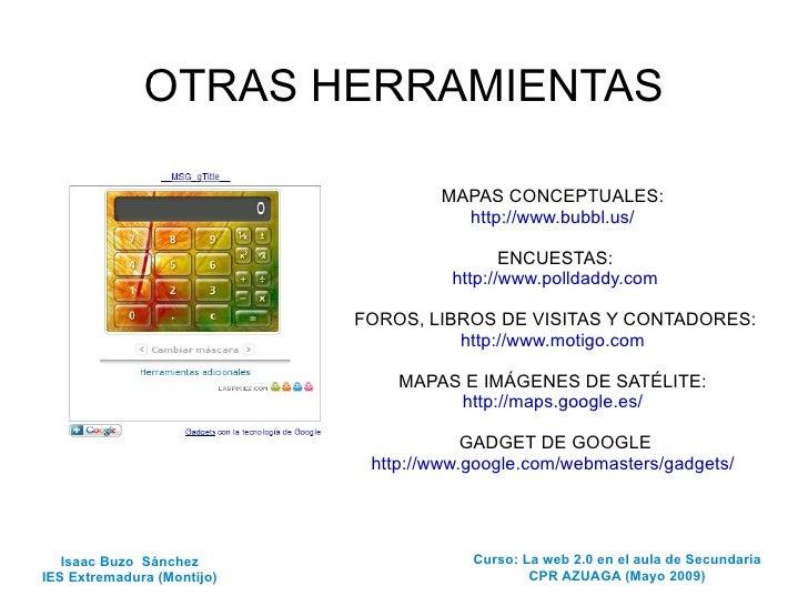 OTRAS HERRAMIENTAS MAPAS CONCEPTUALES:  http://www.bubbl.us/   ENCUESTAS: http://www.polldaddy.com FOROS, LIBROS DE VISITA...