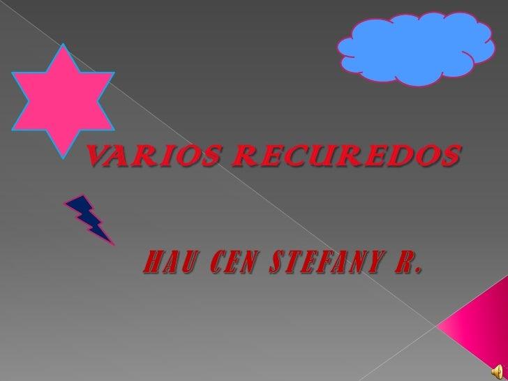 VARIOS RECUREDOS<br />HAU CEN STEFANY R.<br />