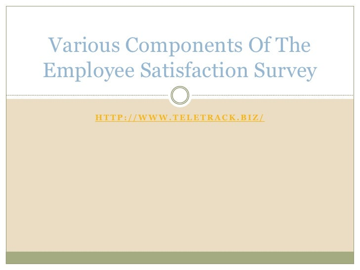 Various Components Of TheEmployee Satisfaction Survey     HTTP://WWW.TELETRACK.BIZ/