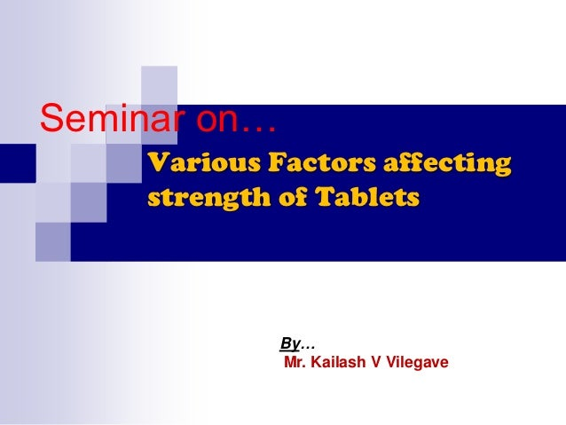 Seminar on…    Various Factors affecting    strength of Tablets              By…              Mr. Kailash V Vilegave