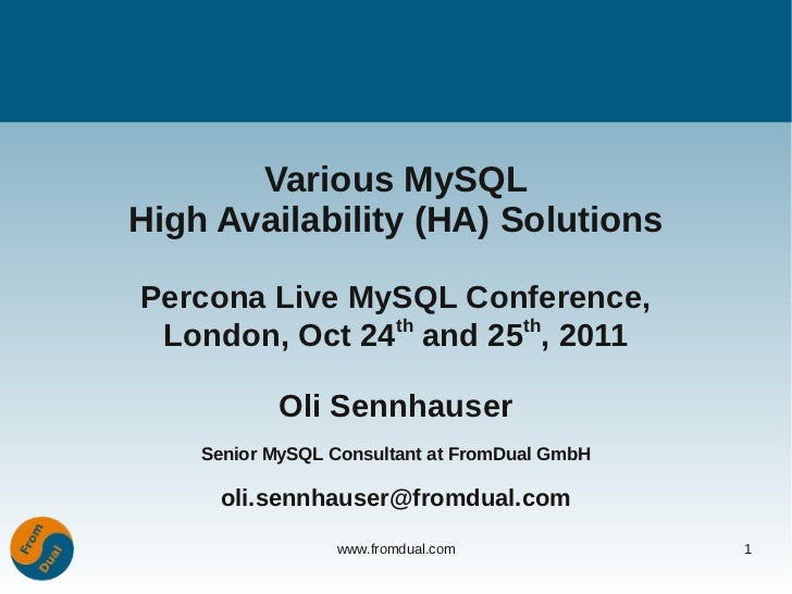 Various MySQLHigh Availability (HA) SolutionsPercona Live MySQL Conference, London, Oct 24th and 25th, 2011           Oli ...